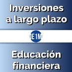 Inversiones a largo plazo y Educación financiera