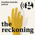The Reckoning - Guardian Australia podcast