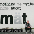 Nothing To Write Home About with Matt Pryor