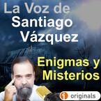 LA VOZ DE SANTIAGO VÁZQUEZ - Enigmas y Misterios