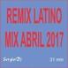 RMX LATINO MIX - Abril 2017 - SergioDj - 31 min