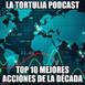 La Tortulia #193 - Top 10 mejores acciones de la década