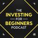 The Investing for Beginners Podcast - Your Path to