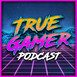 How HYPED are we for the PS5 and Next Gen? - True Gamer Podcast Ep. 18