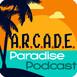 A.R.C.A.D.E. Paradise Podcast