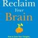 (Resumen) Reclama tu cerebro: cómo calmar tus pensamientos, curar tu mente y recuperar el control de tu vida por Joseph