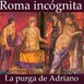 88. Roma incógnita: La purga de Adriano