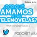 [Podcast 82] ¿Por qué nos gustan las telenovelas? Testimonios felices
