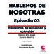Hablemos de Nosotras 3 / Hablemos de ansiedad y nutrición