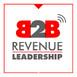The B2B Revenue Leadership Show - CEO, CRO, CMO Sa