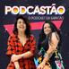 #42 - Podcastão voltou!!!